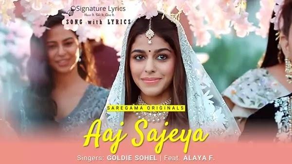 Aaj Sajeya Lyrics - Goldie Sohel | Feat. Alaya F.