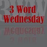 Three Word Wednesday