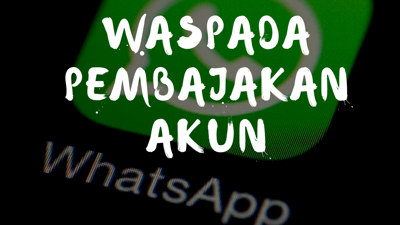 Tips Mencegah Pembajakan Akun WhatsApp