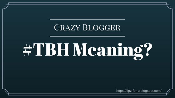 What does TBH mean?-TBH Definition-Meaning of TBH-#tbh meaning