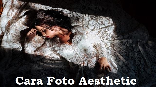 Cara Foto Aesthetic