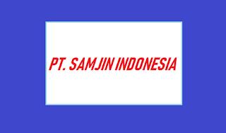 PT. SAMJIN INDONESIA - Loker Operator Produksi Dan Staff 2020
