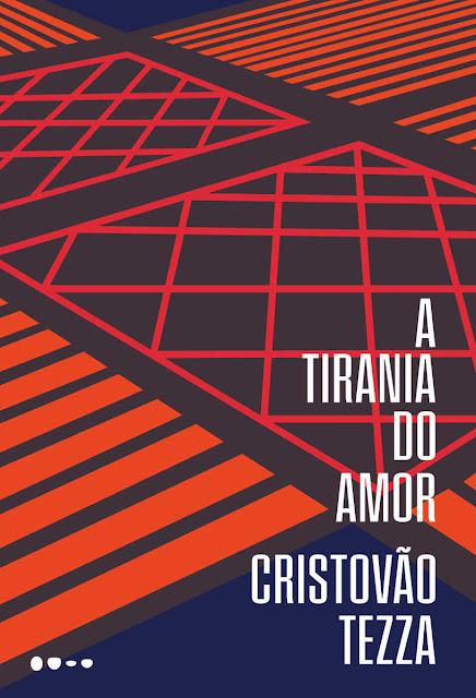 A tirania do amor - Cristovão Tezza