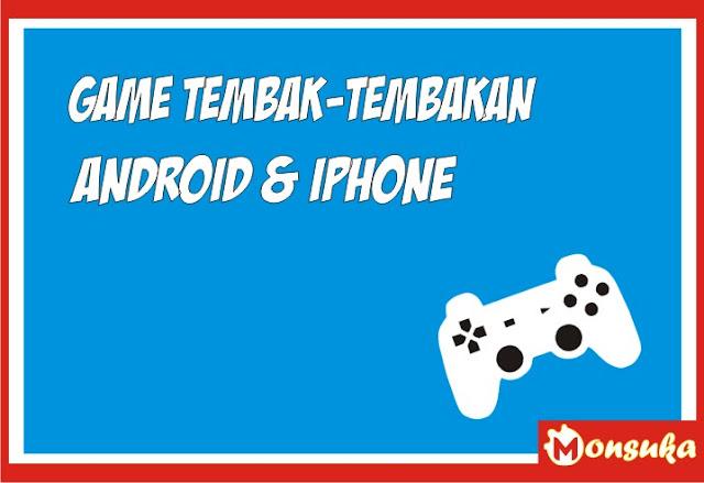Game Tembak-Tembakan Android dan iOS