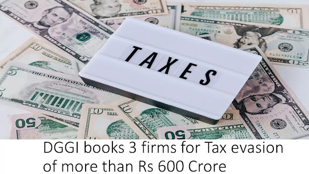 DGGI books 3 firms for Tax evasion of more than Rs 600 Crore