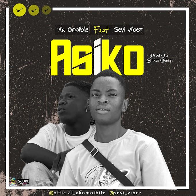 [MUSIC] Ak Omoibile Ft. Seyi Vibez - Asiko (Prod By Slakes Beatz)
