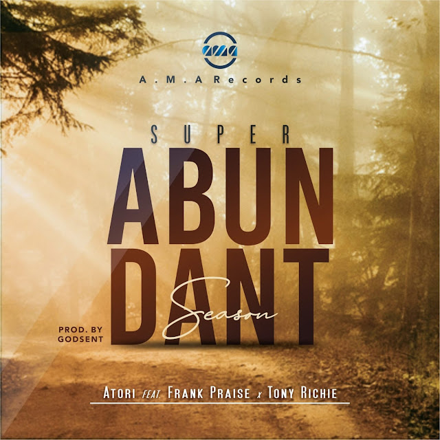 Audio: Atori – Superabundant Season (Ft. Tony Richie and Frank Praise)