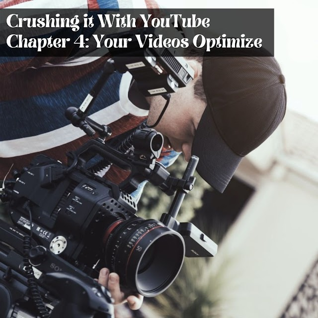 Crushing it With YouTube -  Chapter 4: Your Videos Optimize