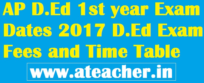 AP D.Ed 1st year Exam Dates 2017 D.Ed Exam Fees and Time Table