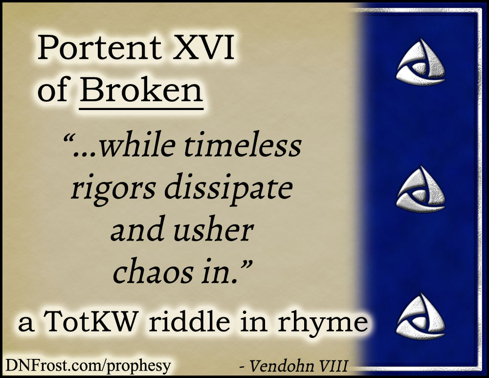 Portent XVI of Broken: while timeless rigors dissipate www.DNFrost.com/prophesy #TotKW A riddle in rhyme by D.N.Frost @DNFrost13 Part of a series.