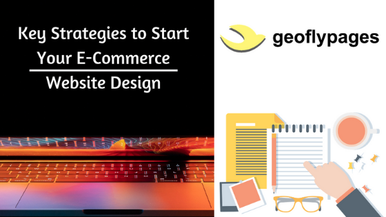 Key Strategies to Start Your E-Commerce Website Design