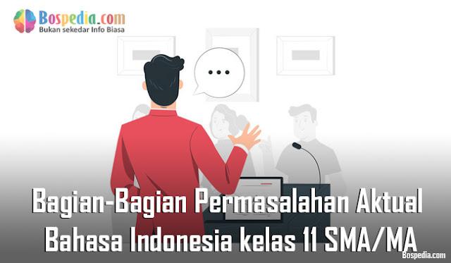 Materi Bagian-Bagian Penting dari Permasalahan Aktual Mapel Bahasa Indonesia kelas 11 SMA/MA