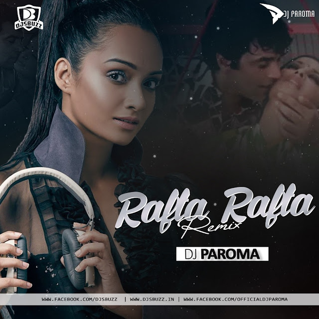 Rafta Rafta (Remix) – DJ Paroma