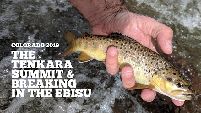 Colorado 2019: The Tenkara Summit & Breaking In The Ebisu