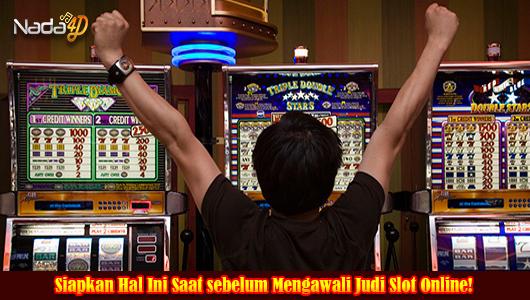 Siapkan Hal Ini Saat sebelum Mengawali Judi Slot Online!