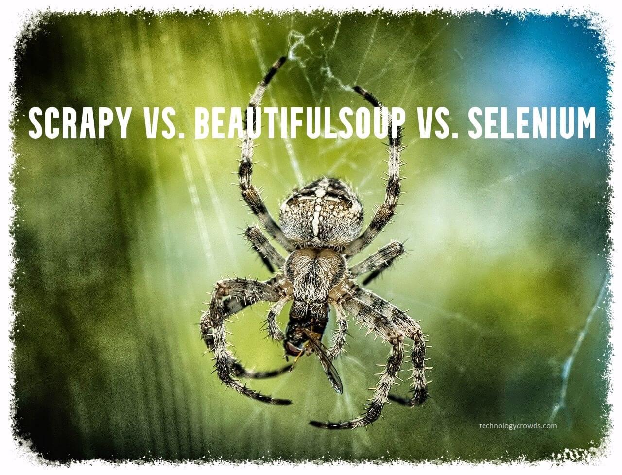 Web Scraping: Scrapy vs Beautifulsoup vs Selenium