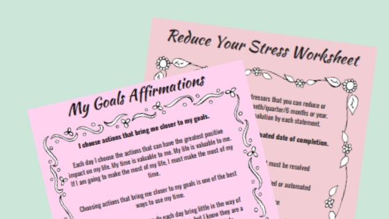 My Goals Affirmations and Reduce your stress worksheets