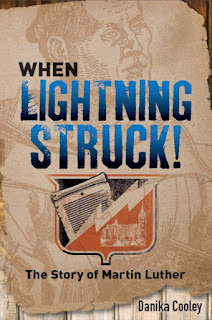 When Lighnting Struck! The Story of Martin Luther by: Danika Cooley (Book Review)