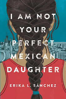 Review: I Am Not Your Perfect Mexican Daughter by Erika L. Sanchez