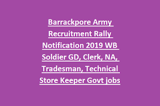 Barrackpore Army Recruitment Rally Notification 2019 WB Soldier GD, Clerk, NA, Tradesman, Technical Store Keeper Govt jobs