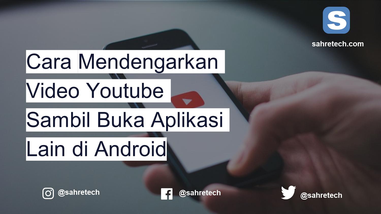 Cara Mendengarkan Video Youtube Sambil Buka Aplikasi Lain di Android