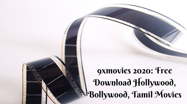9xmovies 2020: Free Download Hollywood, Bollywood, Tamil Movies