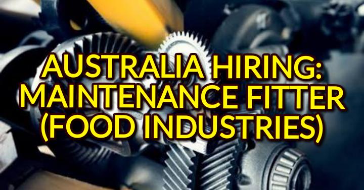 Australia Hiring 30 Maintenance Fitter Food Industries