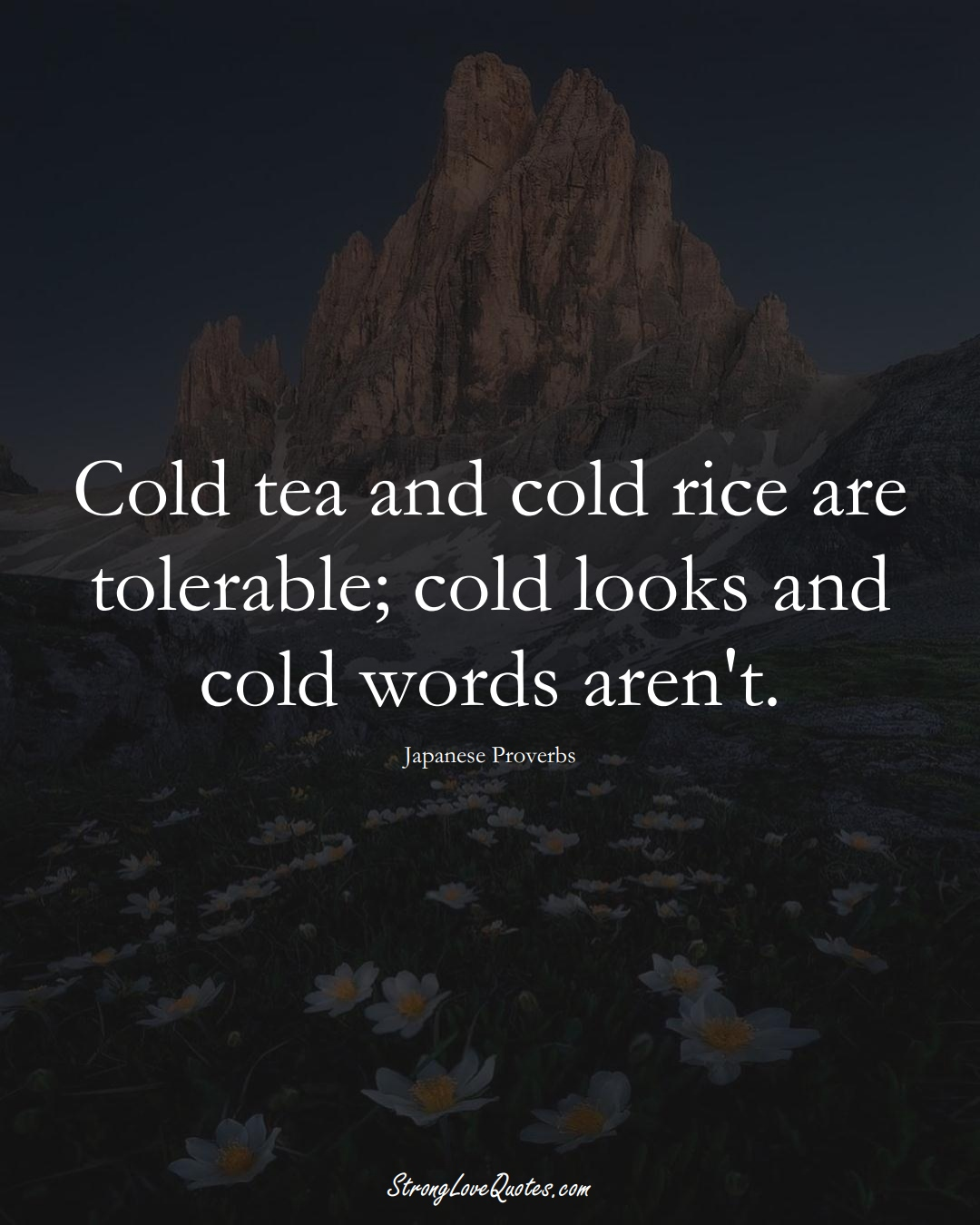 Cold tea and cold rice are tolerable; cold looks and cold words aren't. (Japanese Sayings);  #AsianSayings