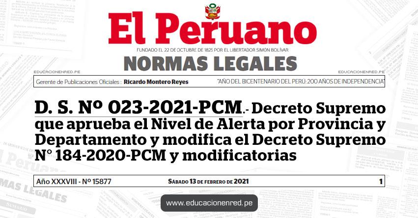 D. S. Nº 023-2021-PCM.- Decreto Supremo que aprueba el Nivel de Alerta por Provincia y Departamento y modifica el Decreto Supremo N° 184-2020-PCM y modificatorias