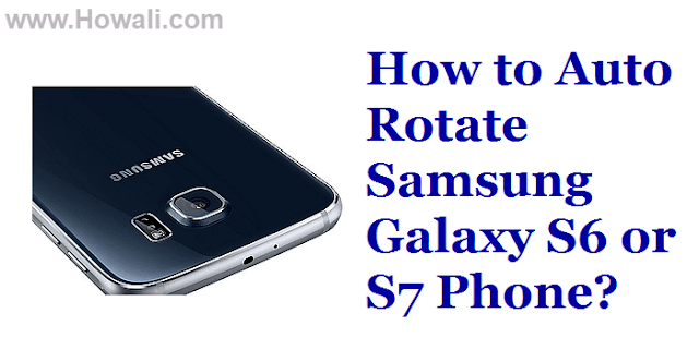 How to Auto Rotate screen on Samsung Galaxy S6, S7, S8 - Howali com