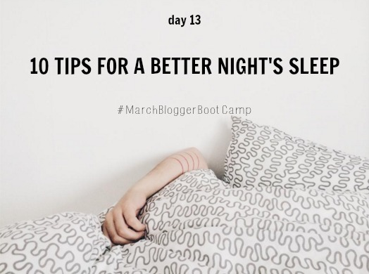 march blogger boot camp day 13, 10 tips for a better night's sleep, makeupwithaheart