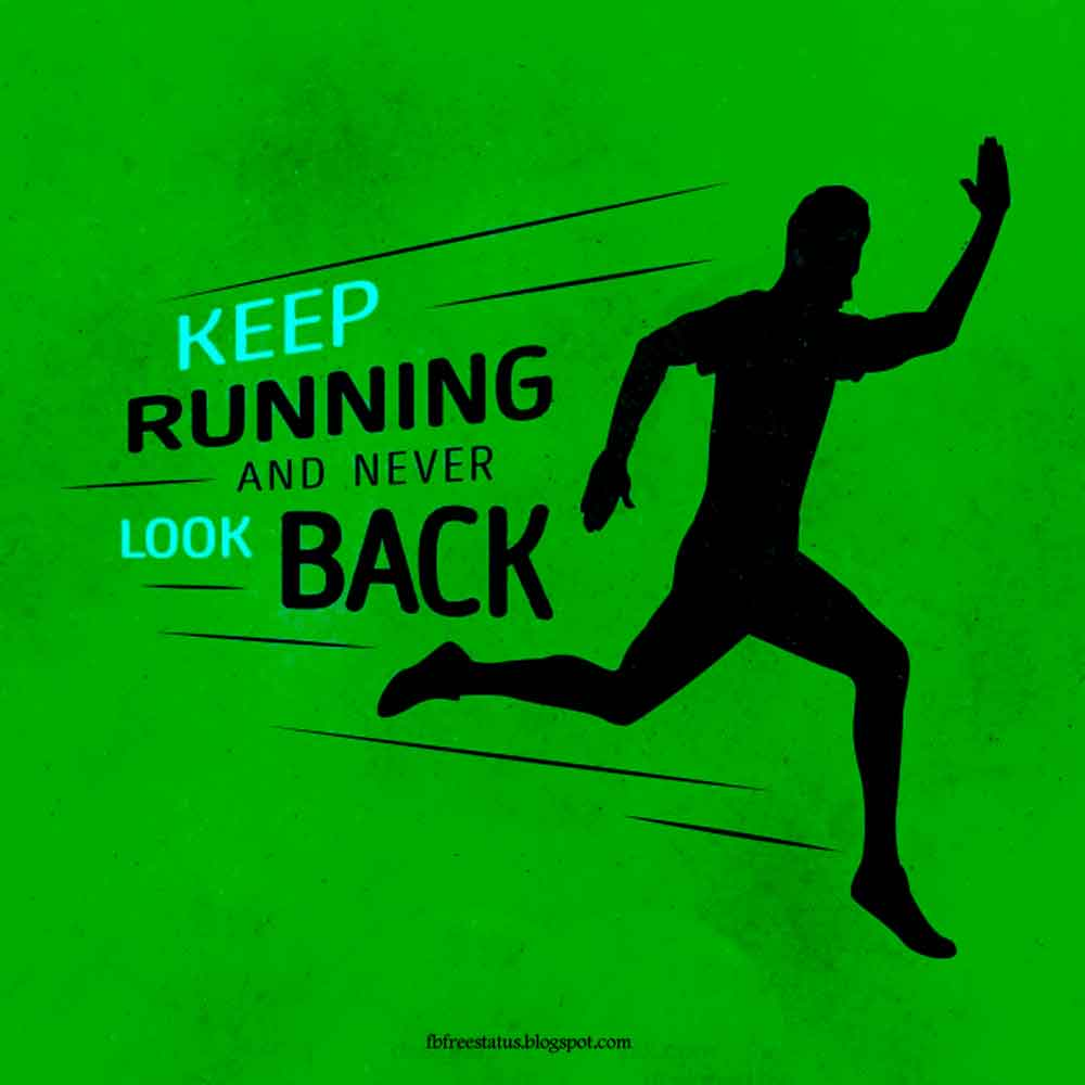 Keep runing and never look back.