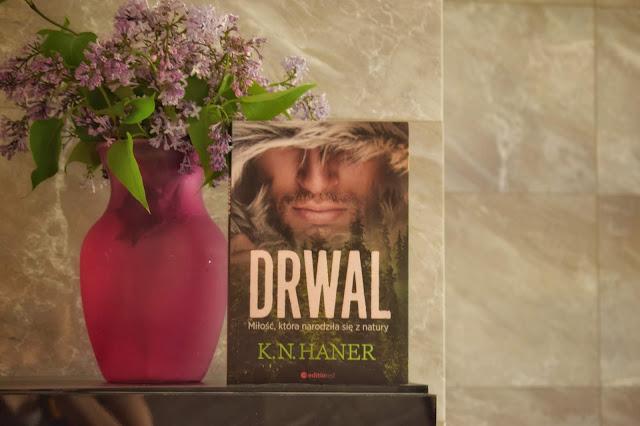 """K.N. Haner - ,,Drwal. Miłość, która narodziła się z natury"""" (recenzja przedpremierowa)"""