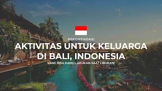 10 Aktivitas Wisata & Objek Menarik Di Pulau Bali Untuk Refrensi