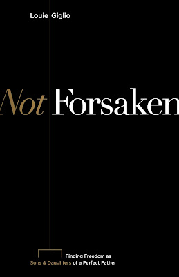 Not Forsaken by Louie Giglio