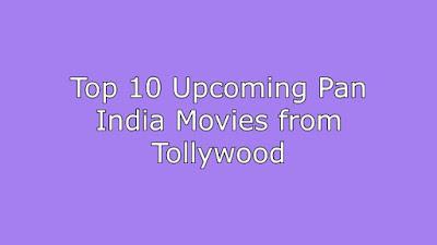 Top 10 Upcoming Pan India Movies from Tollywood
