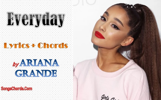 Everyday Chords and Lyrics by Ariana Grande & Future