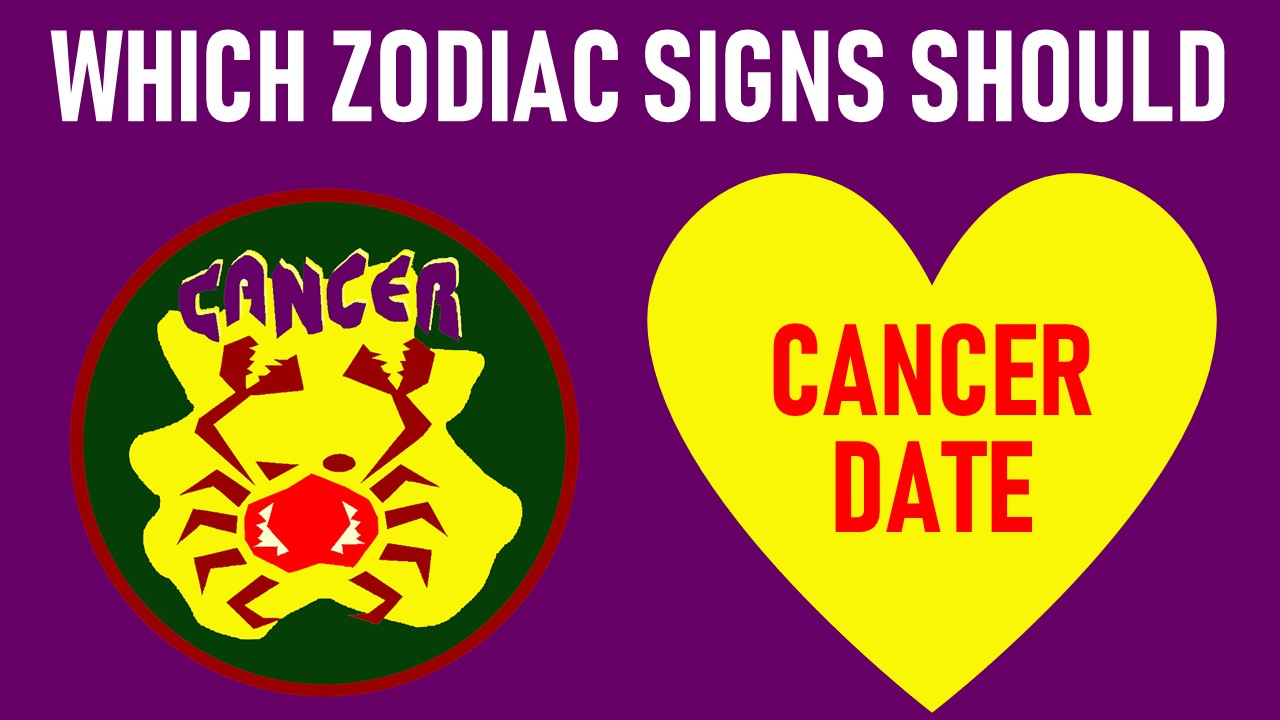 Which Zodiac Signs Should Cancer Date