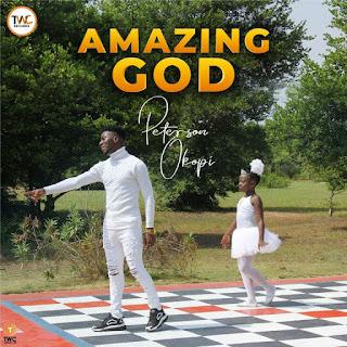 LYRICS: Peterson Okopi - Amazing God