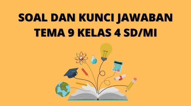 Latihan Soal dan Kunci Jawaban Tema 9 Kelas 4 SD/MI Kurikulum 2013