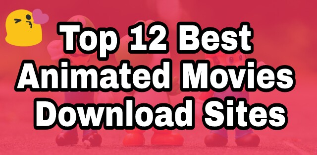 Best 12 Animated Movies Download Sites To Download Good Animated Movies For All Ages (2019)