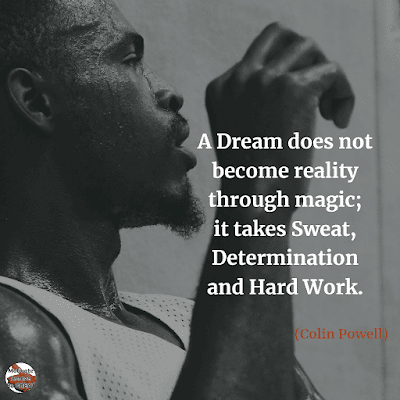 "Famous Quotes About Success And Hard Work: ""A dream does not become reality through magic; it takes sweat, determination and hard work."" – Colin Powell"