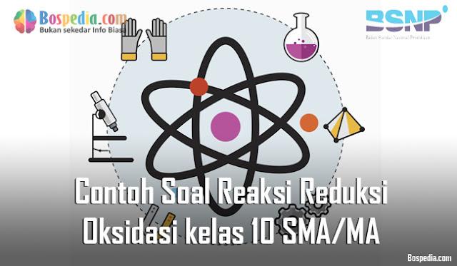 Contoh Soal Reaksi Reduksi dan Oksidasi kelas 10 SMA/MA