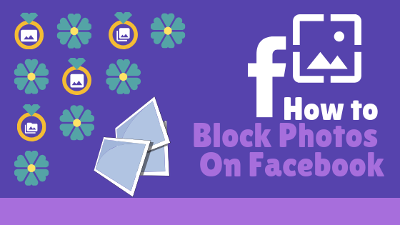 How To Block Photos On Facebook<br/>