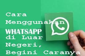 Cara Menggunakan WhatsApp di Luar Negeri,Begini Caranya 1