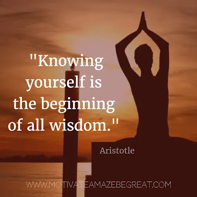 "40 Most Powerful Quotes and Famous Sayings In History: ""Knowing yourself is the beginning of all wisdom."" - Aristotle"