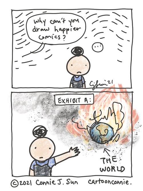 """Two-panel comic of a girl with a bun being asked, """"Why can't you draw happier comics?"""" Response: she wordlessly points at a graphic of the world in flames. """"Exhibit A."""" Sketchbook comic by Connie Sun, cartoonconnie"""