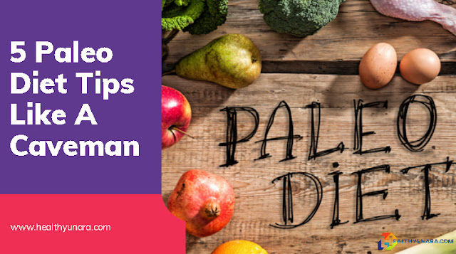 5 Paleo Diet Tips Like A Caveman