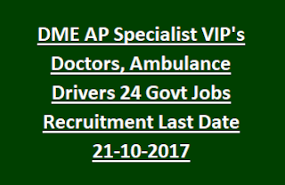 DME AP Specialist VIP's Doctors, Ambulance Drivers 24 Govt Jobs Recruitment Notification Last Date 21-10-2017