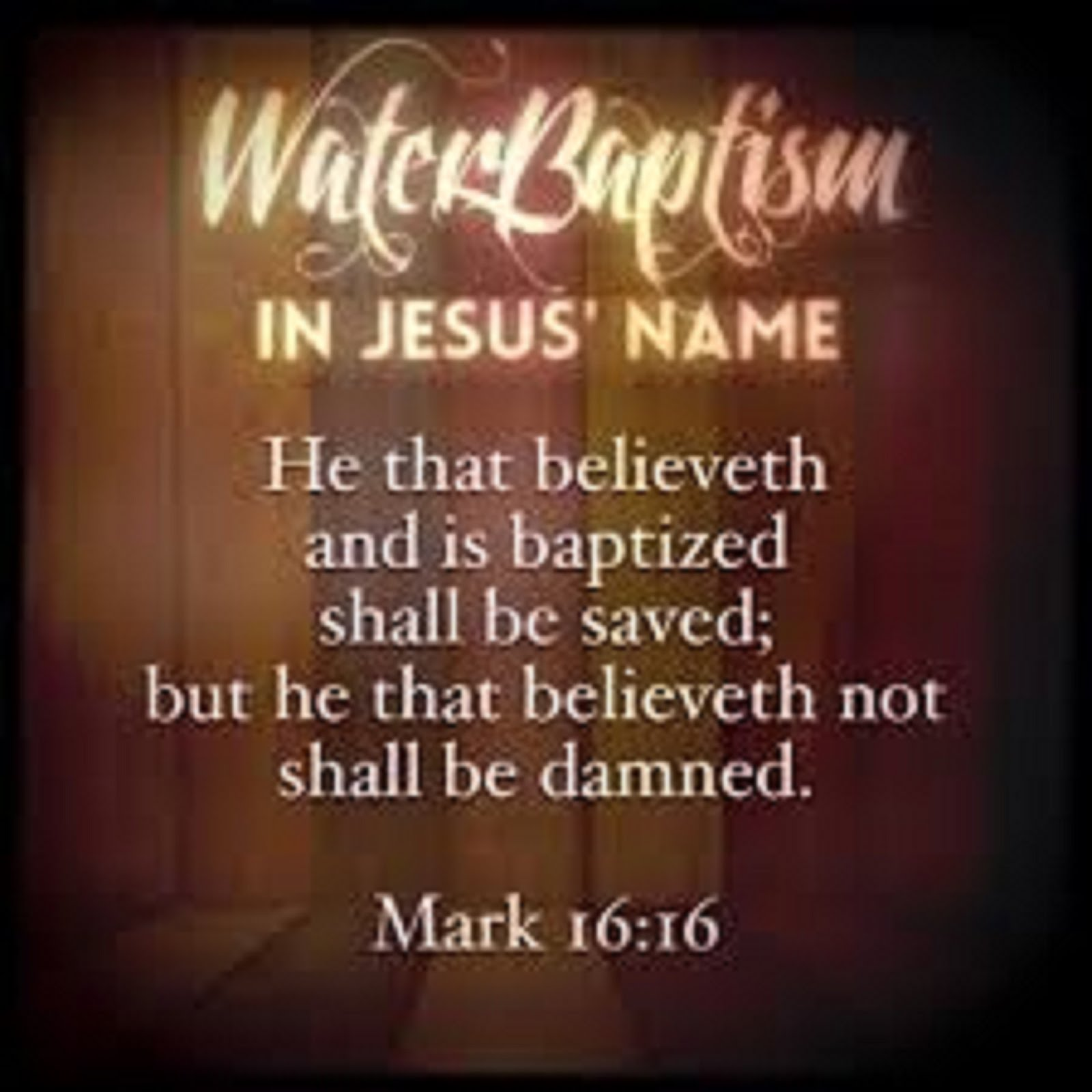 WATER BAPTISM - MARK 1616 - HE THAT BELIEVETH AND IS BAPTISED SHALL BE SAVED, BUT HE